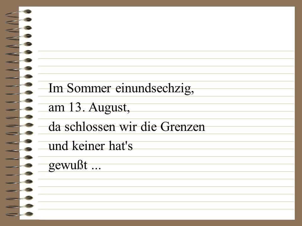 Im Sommer einundsechzig, am 13. August, da schlossen wir die Grenzen und keiner hat s gewußt...