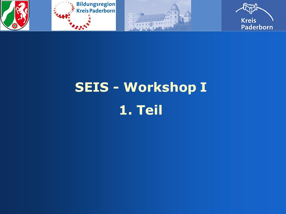 SEIS - Workshop I 1. Teil