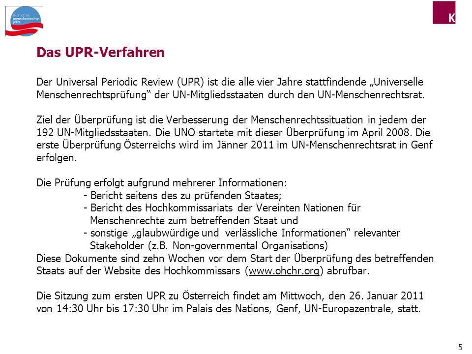5 Das UPR-Verfahren Der Universal Periodic Review (UPR) ist die alle vier Jahre stattfindende Universelle Menschenrechtsprüfung der UN-Mitgliedsstaaten durch den UN-Menschenrechtsrat.