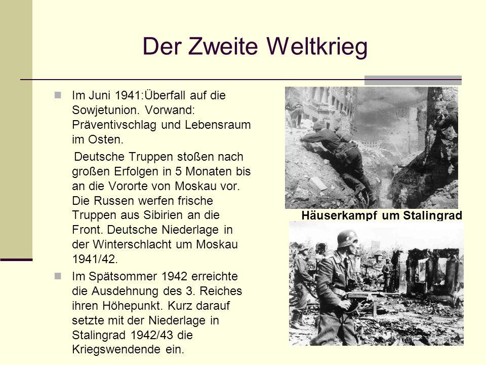 Der Zweite Weltkrieg Im Juni 1941:Überfall auf die Sowjetunion. Vorwand: Präventivschlag und Lebensraum im Osten. Deutsche Truppen stoßen nach großen