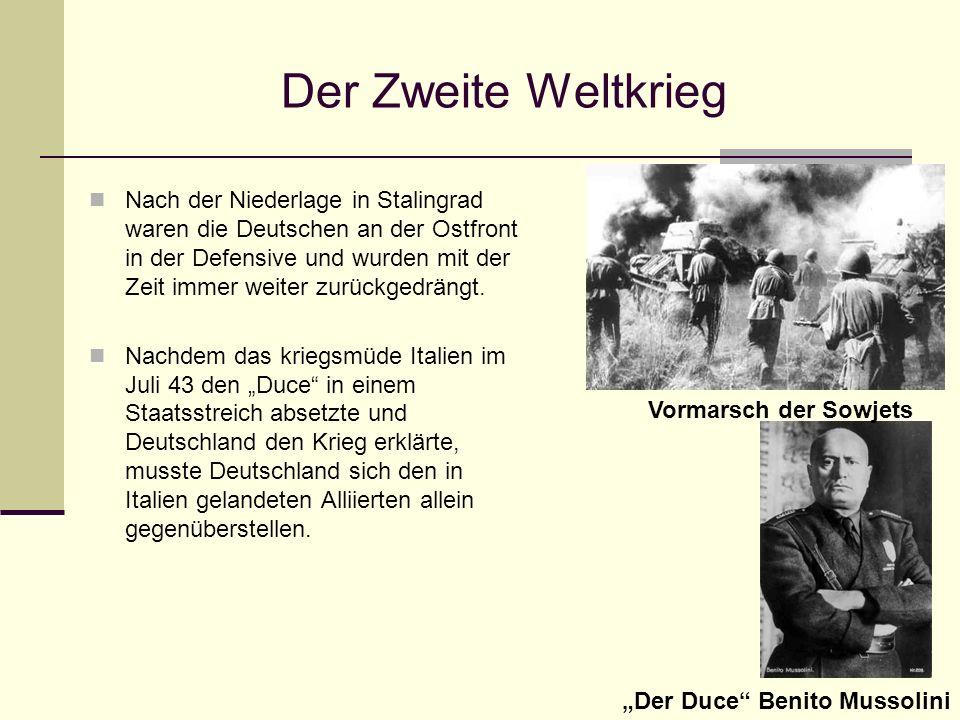 Der Zweite Weltkrieg Nach der Niederlage in Stalingrad waren die Deutschen an der Ostfront in der Defensive und wurden mit der Zeit immer weiter zurüc