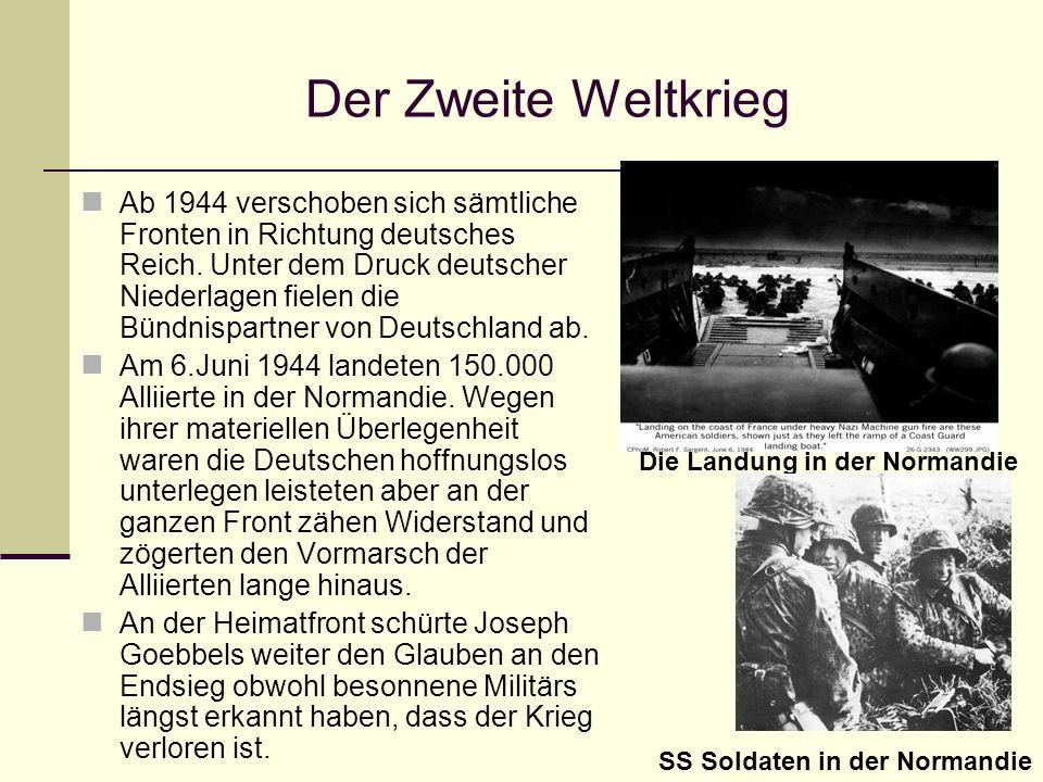 Der Zweite Weltkrieg Ab 1944 verschoben sich sämtliche Fronten in Richtung deutsches Reich. Unter dem Druck deutscher Niederlagen fielen die Bündnispa