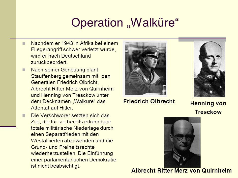 Operation Walküre Nachdem er 1943 in Afrika bei einem Fliegerangriff schwer verletzt wurde, wird er nach Deutschland zurückbeordert. Nach seiner Genes