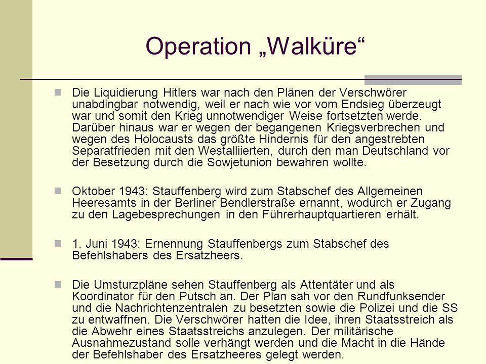 Operation Walküre Die Liquidierung Hitlers war nach den Plänen der Verschwörer unabdingbar notwendig, weil er nach wie vor vom Endsieg überzeugt war u