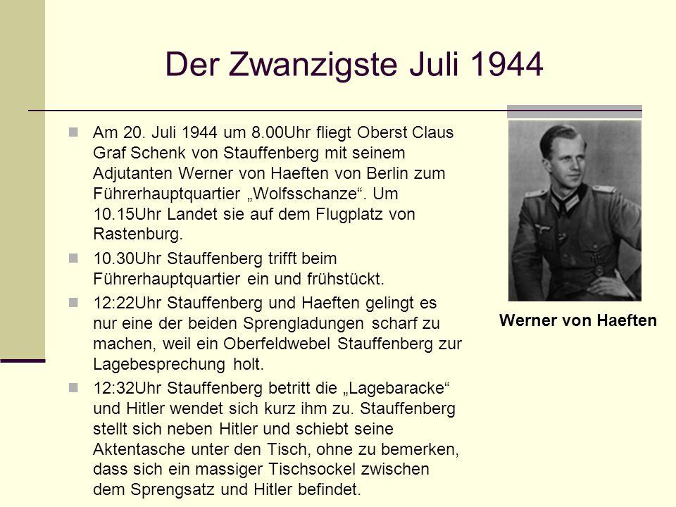 Der Zwanzigste Juli 1944 Am 20. Juli 1944 um 8.00Uhr fliegt Oberst Claus Graf Schenk von Stauffenberg mit seinem Adjutanten Werner von Haeften von Ber