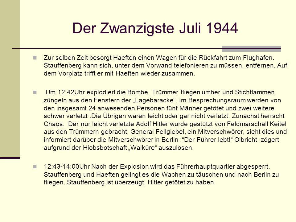 Der Zwanzigste Juli 1944 Zur selben Zeit besorgt Haeften einen Wagen für die Rückfahrt zum Flughafen. Stauffenberg kann sich, unter dem Vorwand telefo