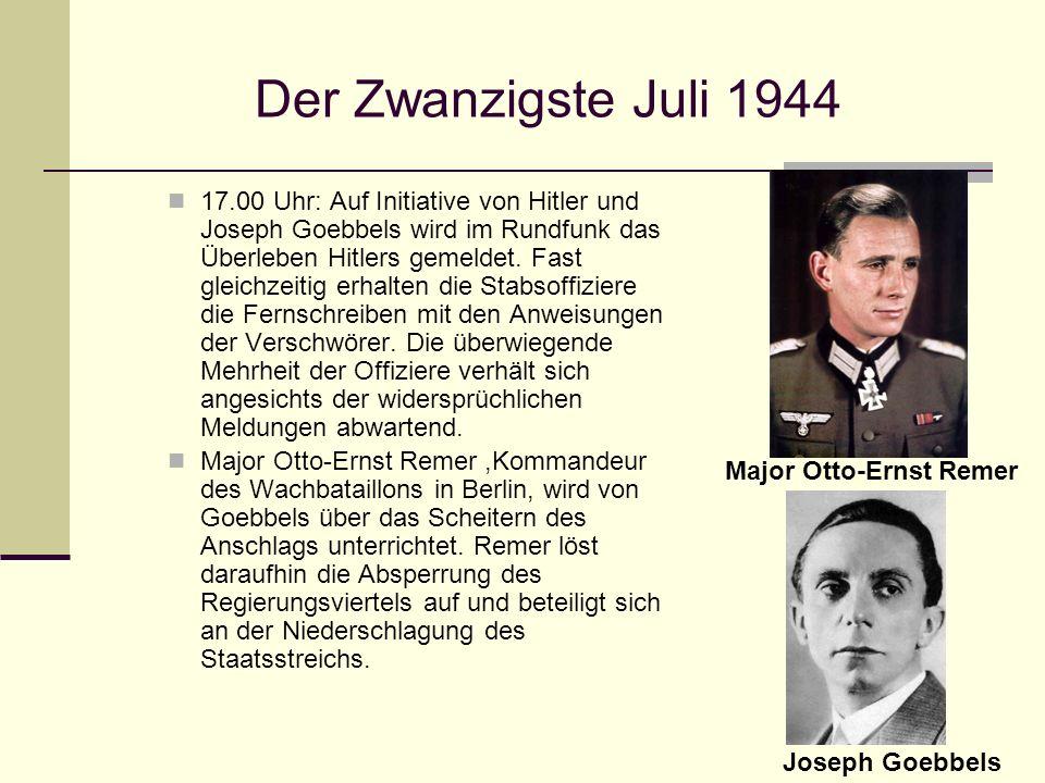 Der Zwanzigste Juli 1944 17.00 Uhr: Auf Initiative von Hitler und Joseph Goebbels wird im Rundfunk das Überleben Hitlers gemeldet. Fast gleichzeitig e