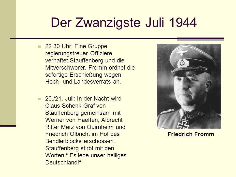 Der Zwanzigste Juli 1944 22.30 Uhr: Eine Gruppe regierungstreuer Offiziere verhaftet Stauffenberg und die Mitverschwörer. Fromm ordnet die sofortige E