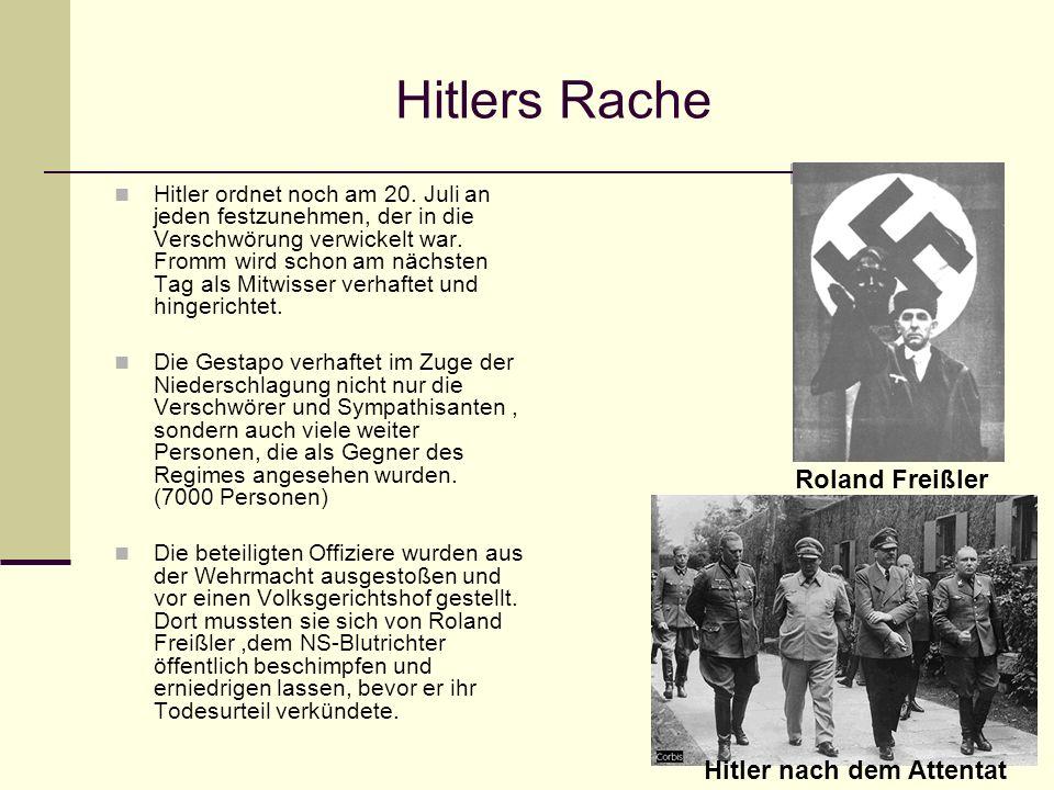 Hitlers Rache Hitler ordnet noch am 20. Juli an jeden festzunehmen, der in die Verschwörung verwickelt war. Fromm wird schon am nächsten Tag als Mitwi