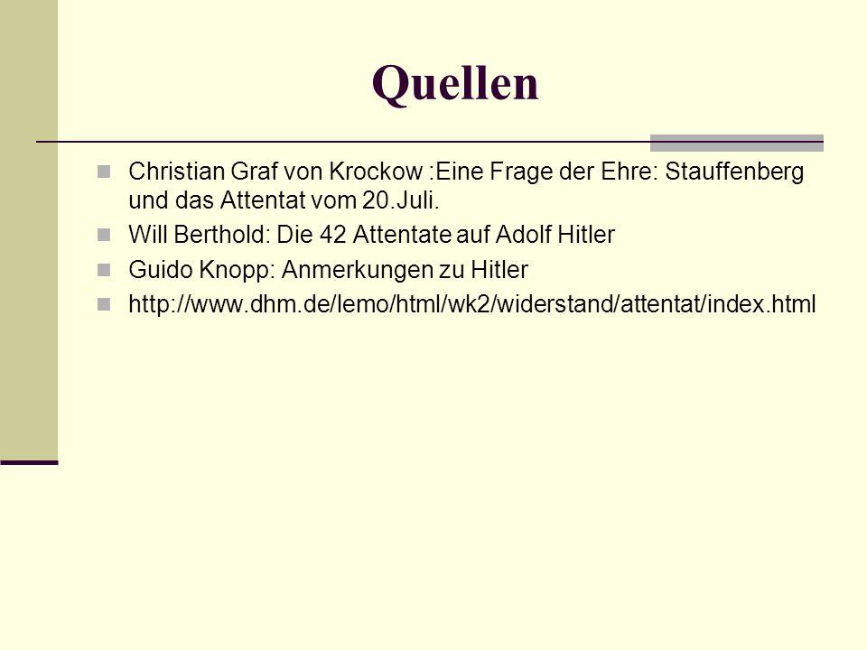 Quellen Christian Graf von Krockow :Eine Frage der Ehre: Stauffenberg und das Attentat vom 20.Juli. Will Berthold: Die 42 Attentate auf Adolf Hitler G