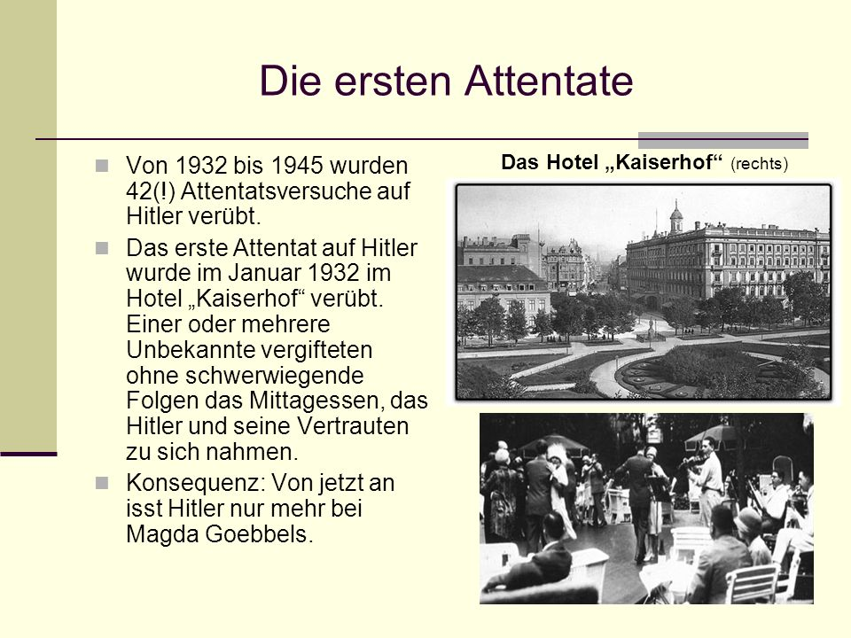 Die ersten Attentate Von 1932 bis 1945 wurden 42(!) Attentatsversuche auf Hitler verübt. Das erste Attentat auf Hitler wurde im Januar 1932 im Hotel K