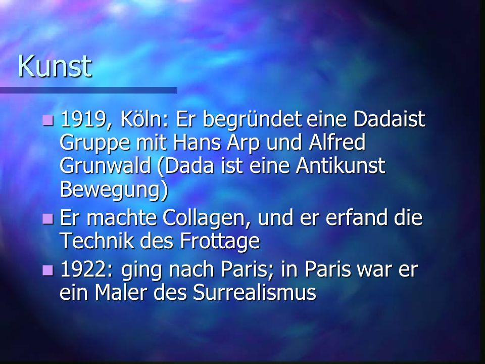 Kunst 1919, Köln: Er begründet eine Dadaist Gruppe mit Hans Arp und Alfred Grunwald (Dada ist eine Antikunst Bewegung) 1919, Köln: Er begründet eine D