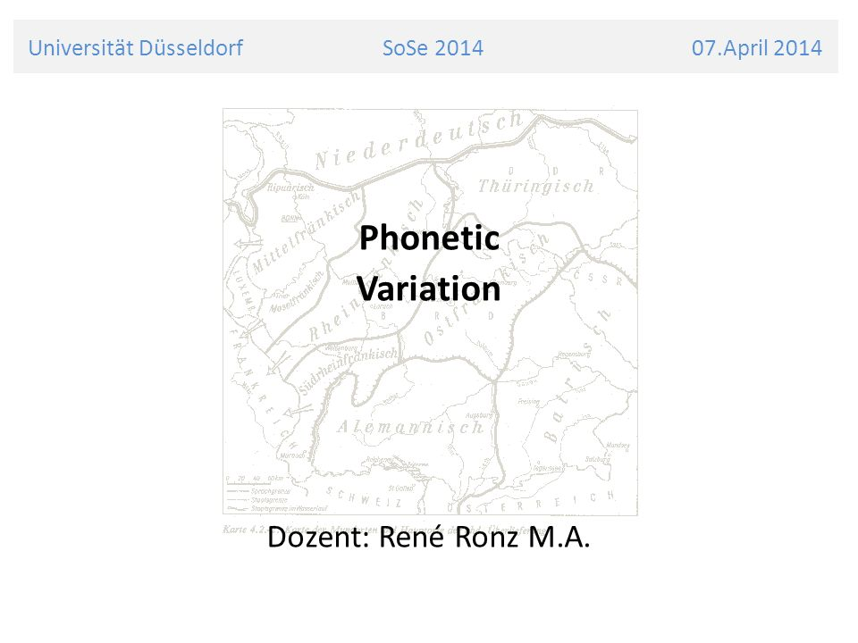 Universität Düsseldorf SoSe 2014 07.April 2014 Phonetic Variation Dozent: René Ronz M.A.