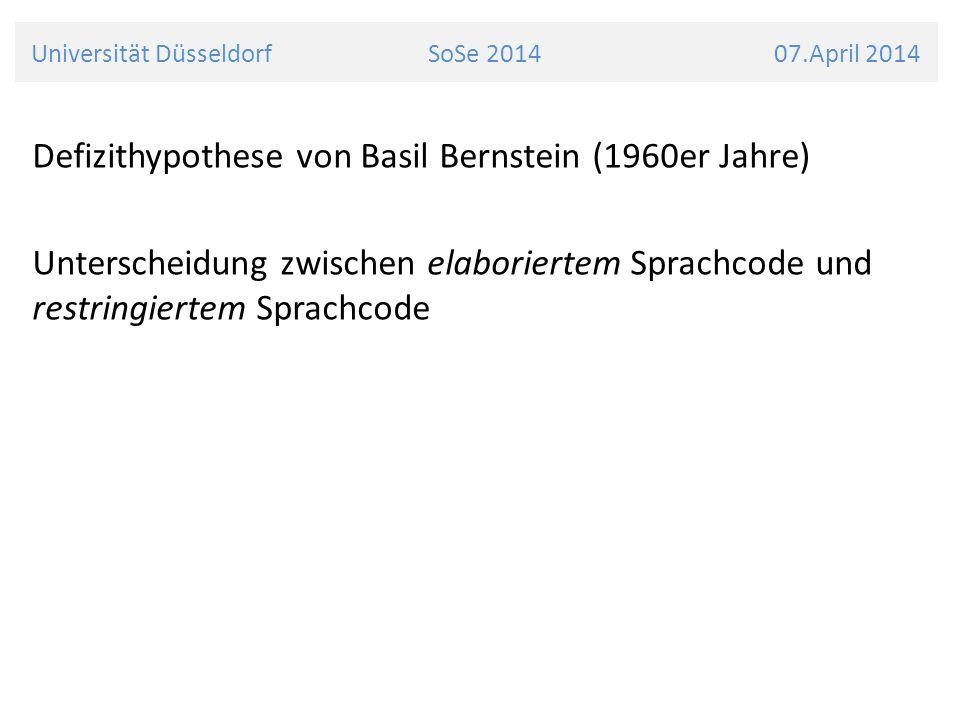 Universität Düsseldorf SoSe 2014 07.April 2014 Defizithypothese von Basil Bernstein (1960er Jahre) Unterscheidung zwischen elaboriertem Sprachcode und restringiertem Sprachcode