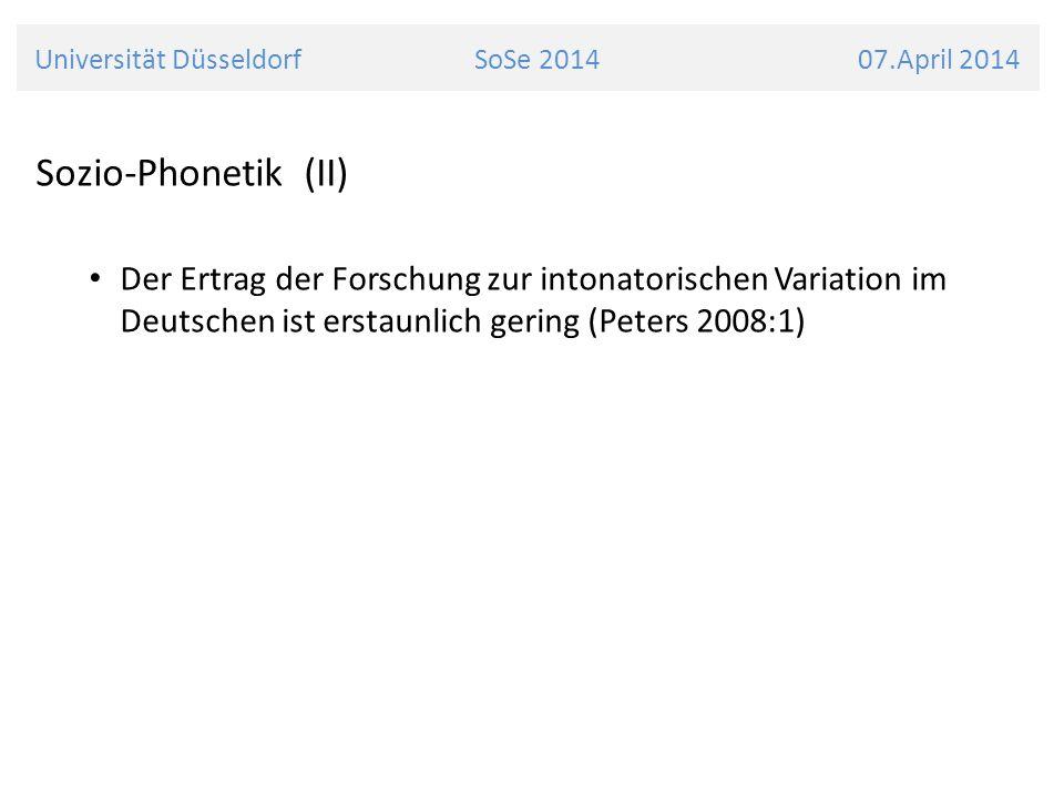Universität Düsseldorf SoSe 2014 07.April 2014 Sozio-Phonetik (II) Der Ertrag der Forschung zur intonatorischen Variation im Deutschen ist erstaunlich gering (Peters 2008:1)