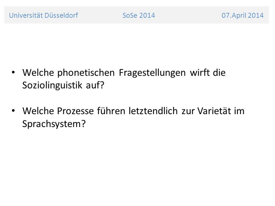 Universität Düsseldorf SoSe 2014 07.April 2014 Welche phonetischen Fragestellungen wirft die Soziolinguistik auf.