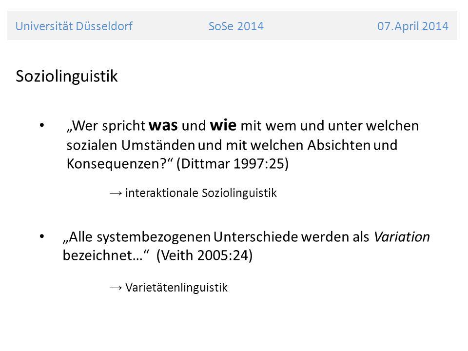 Universität Düsseldorf SoSe 2014 07.April 2014 Soziolinguistik Wer spricht was und wie mit wem und unter welchen sozialen Umständen und mit welchen Absichten und Konsequenzen.