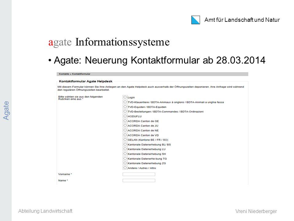 Amt für Landschaft und Natur PS / PG / AG / Eintrittsbedingungen / TVD Vreni Niederberger agate Informationssysteme Agate: Neuerung Kontaktformular ab 28.03.2014 Abteilung Landwirtschaft Agate