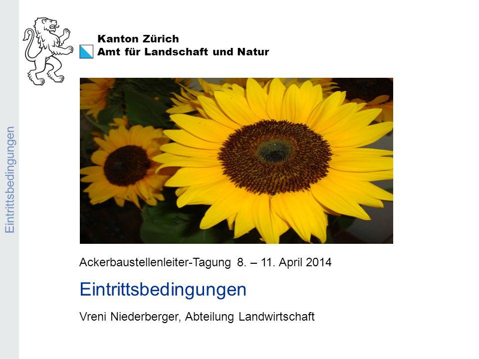 Kanton Zürich Amt für Landschaft und Natur Eintrittsbedingungen Ackerbaustellenleiter-Tagung 8.