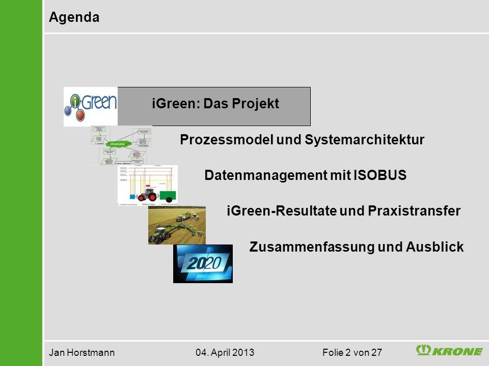 iGreen: Das Projekt Prozessmodel und Systemarchitektur Datenmanagement mit ISOBUS iGreen-Resultate und Praxistransfer Zusammenfassung und Ausblick Agenda Jan Horstmann 04.