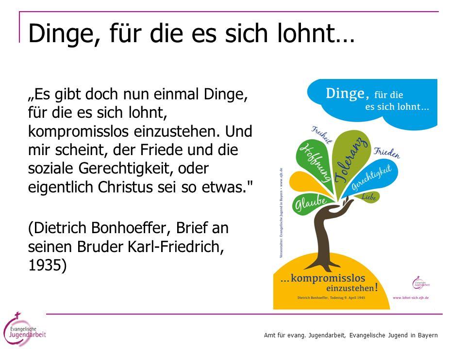 Dinge, für die es sich lohnt… Amt für evang. Jugendarbeit, Evangelische Jugend in Bayern Es gibt doch nun einmal Dinge, für die es sich lohnt, komprom