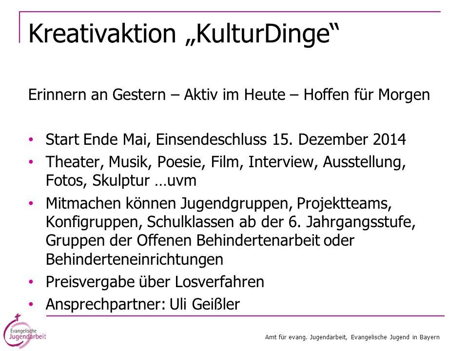 Kreativaktion KulturDinge Erinnern an Gestern – Aktiv im Heute – Hoffen für Morgen Start Ende Mai, Einsendeschluss 15. Dezember 2014 Theater, Musik, P