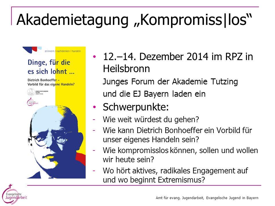 Akademietagung Kompromiss|los 12.–14. Dezember 2014 im RPZ in Heilsbronn Junges Forum der Akademie Tutzing und die EJ Bayern laden ein Schwerpunkte: -