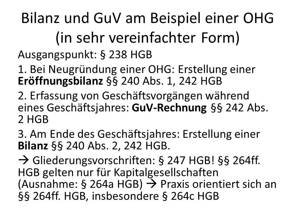 Bilanz und GuV am Beispiel einer OHG (in sehr vereinfachter Form) Ausgangspunkt: § 238 HGB 1.