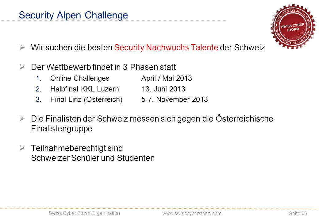 Swiss Cyber Storm Organization Seite 3 www.swisscyberstorm.com Security Alpen Challenge Wir suchen die besten Security Nachwuchs Talente der Schweiz Der Wettbewerb findet in 3 Phasen statt 1.Online Challenges April / Mai 2013 2.Halbfinal KKL Luzern13.