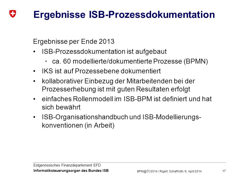 17 Eidgenössisches Finanzdepartement EFD Informatiksteuerungsorgan des Bundes ISB Ergebnisse ISB-Prozessdokumentation Ergebnisse per Ende 2013 ISB-Pro