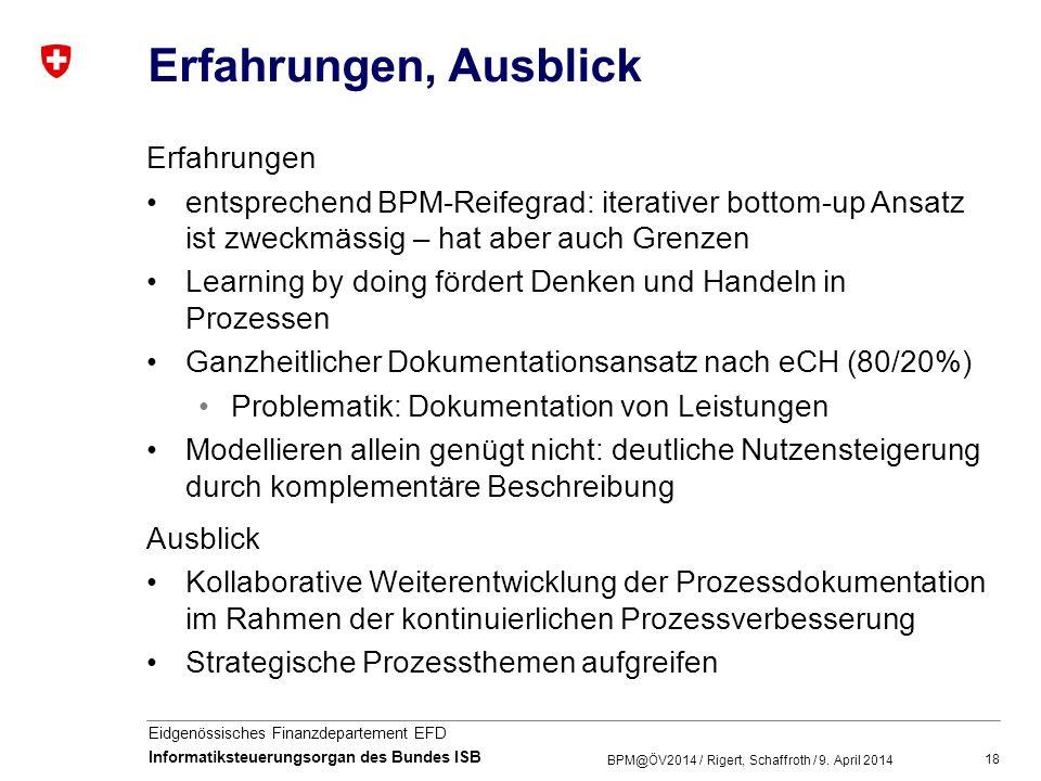 18 Eidgenössisches Finanzdepartement EFD Informatiksteuerungsorgan des Bundes ISB Erfahrungen, Ausblick Erfahrungen entsprechend BPM-Reifegrad: iterat