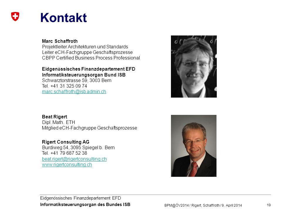 19 Eidgenössisches Finanzdepartement EFD Informatiksteuerungsorgan des Bundes ISB Kontakt BPM@ÖV2014 / Rigert, Schaffroth / 9. April 2014 Beat Rigert
