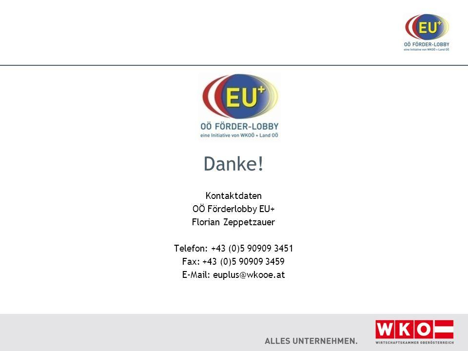 Danke! Kontaktdaten OÖ Förderlobby EU+ Florian Zeppetzauer Telefon: +43 (0)5 90909 3451 Fax: +43 (0)5 90909 3459 E-Mail: euplus@wkooe.at