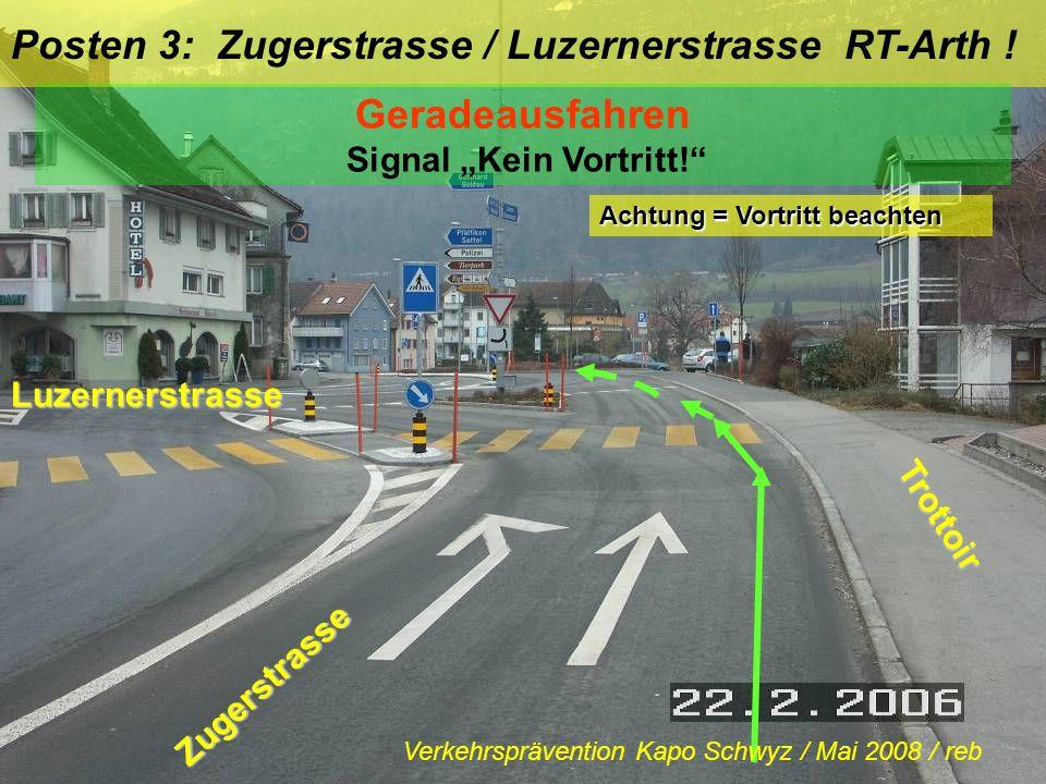 Posten 2: Bahnhofstrasse / Zugerstrasse RT-Arth ! Linksabbiegen od. Fussgängerstreifen ! Blick zurück / Zeichengabe / Einspuren / Vortritt ! Trottoir