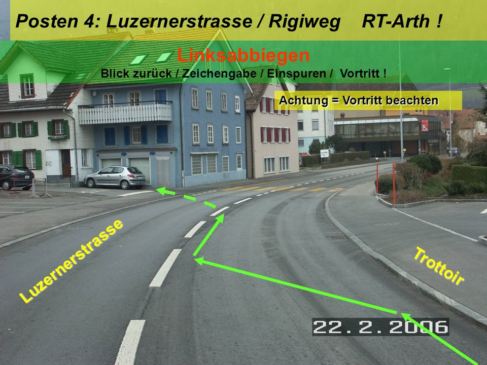 Posten 3: Zugerstrasse / Luzernerstrasse RT-Arth ! Geradeausfahren Signal Kein Vortritt! Trottoir Zugerstrasse Achtung = Vortritt beachten Luzernerstr