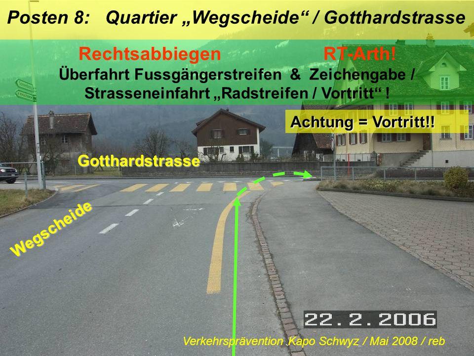 Radtest Arth / Zwischenposten Rechtsabbiegen Zeichengabe / Vortritt ! Achtung = Vortritt!! Feldweg Wegscheide Verkehrsprävention Kapo Schwyz / Mai 200
