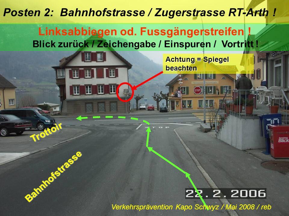 Posten 1: Bahnhofstrasse / alte POST – RT-Arth ! Linksabbiegen / Kurvenschneiden Blick zurück / Zeichengabe / Einspuren / Vortritt ! Trottoir Bahnhofs