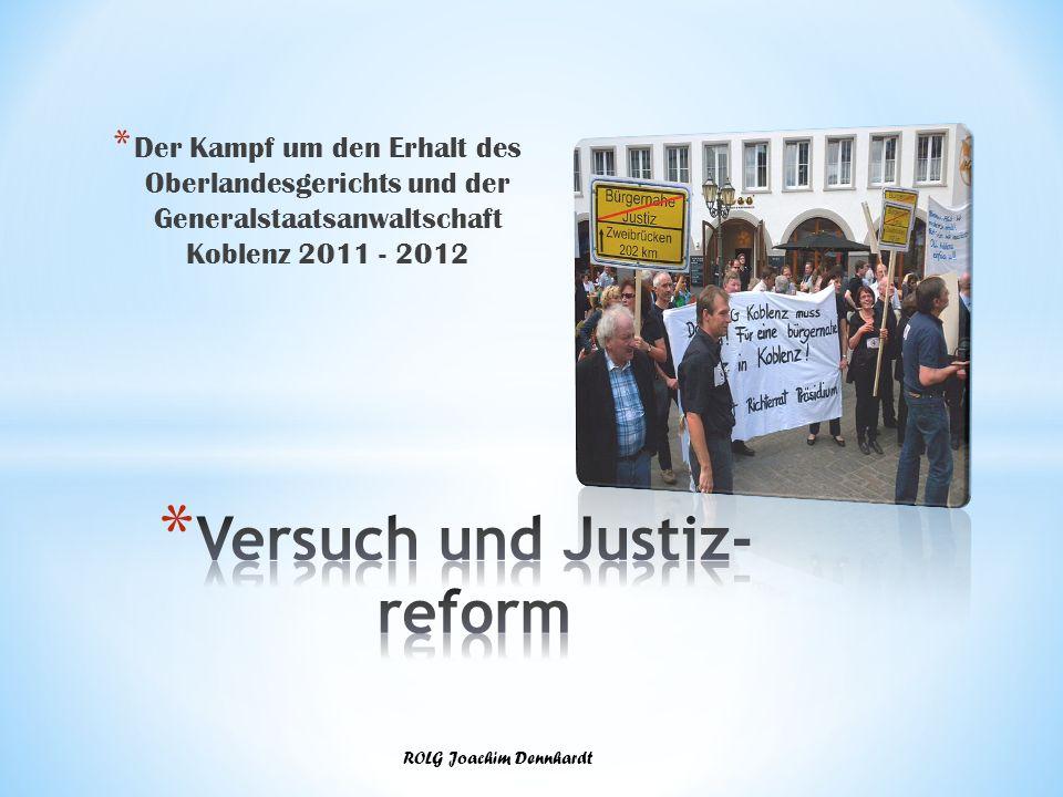 * Der Kampf um den Erhalt des Oberlandesgerichts und der Generalstaatsanwaltschaft Koblenz 2011 - 2012 ROLG Joachim Dennhardt