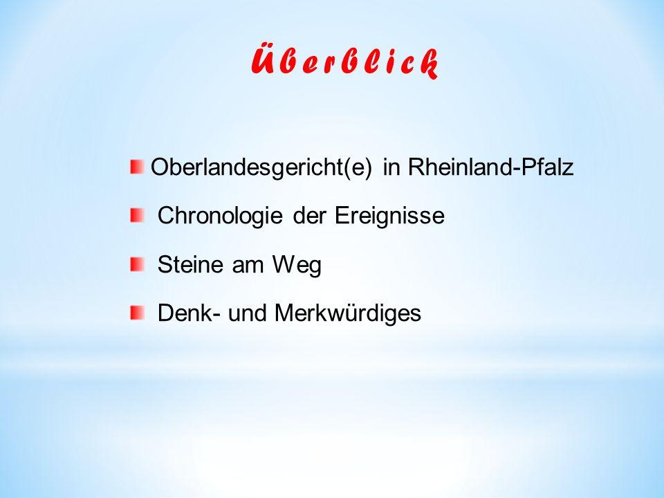 Oberlandesgericht(e) in Rheinland-Pfalz Chronologie der Ereignisse Steine am Weg Denk- und Merkwürdiges Überblick