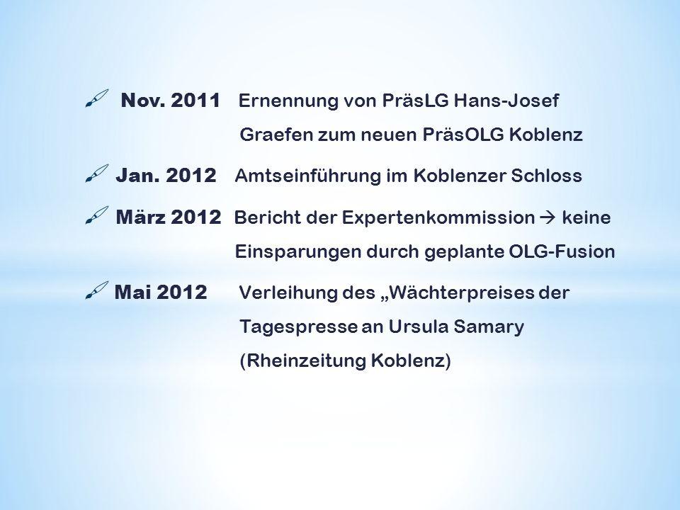 Nov. 2011 Ernennung von PräsLG Hans-Josef Graefen zum neuen PräsOLG Koblenz Jan. 2012 Amtseinführung im Koblenzer Schloss März 2012 Bericht der Expert