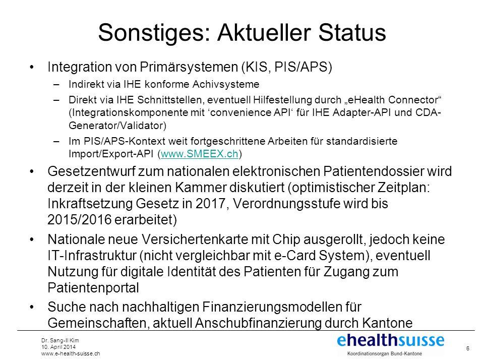 Dr. Sang-Il Kim 10. April 2014 www.e-health-suisse.ch Sonstiges: Aktueller Status Integration von Primärsystemen (KIS, PIS/APS) –Indirekt via IHE konf