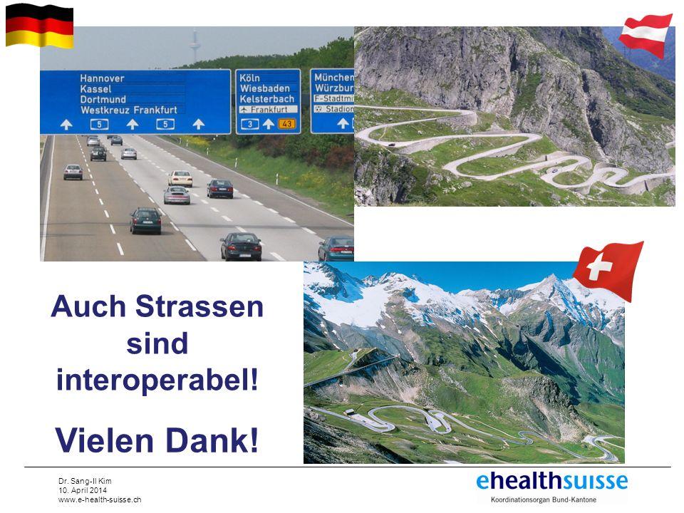 Dr. Sang-Il Kim 10. April 2014 www.e-health-suisse.ch Vielen Dank! Auch Strassen sind interoperabel!