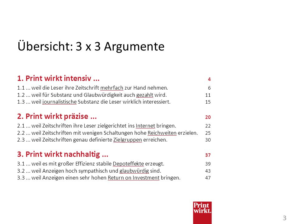 3 Übersicht: 3 x 3 Argumente 1. Print wirkt intensiv... 4 1.1... weil die Leser ihre Zeitschrift mehrfach zur Hand nehmen. 6 1.2... weil für Substanz