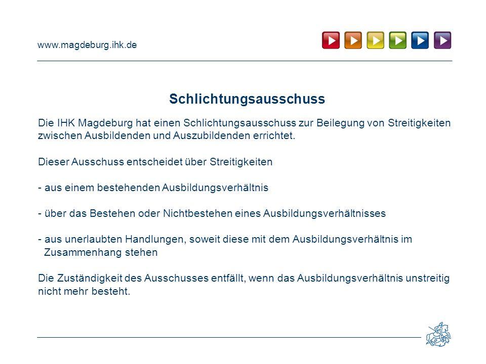 www.magdeburg.ihk.de Schlichtungsausschuss Die IHK Magdeburg hat einen Schlichtungsausschuss zur Beilegung von Streitigkeiten zwischen Ausbildenden und Auszubildenden errichtet.
