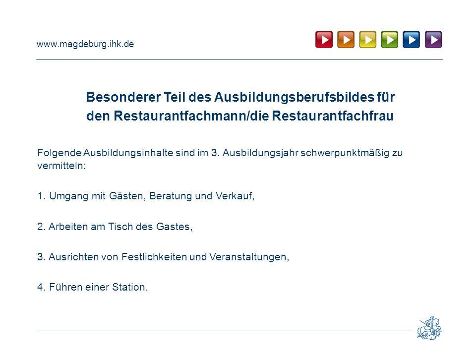 www.magdeburg.ihk.de Besonderer Teil des Ausbildungsberufsbildes für den Restaurantfachmann/die Restaurantfachfrau Folgende Ausbildungsinhalte sind im 3.
