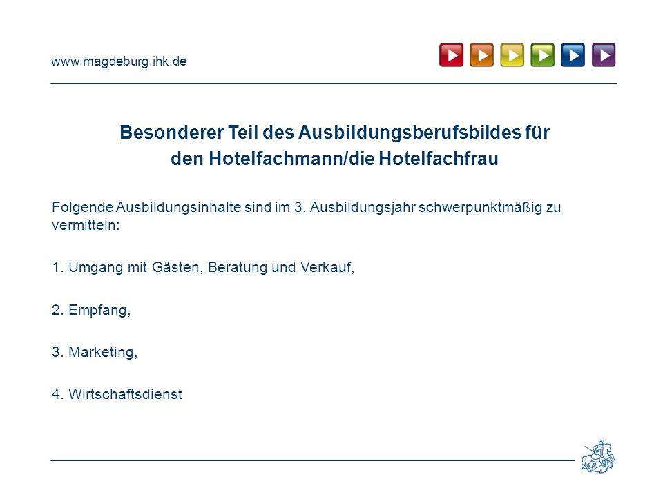 www.magdeburg.ihk.de Besonderer Teil des Ausbildungsberufsbildes für den Hotelfachmann/die Hotelfachfrau Folgende Ausbildungsinhalte sind im 3.
