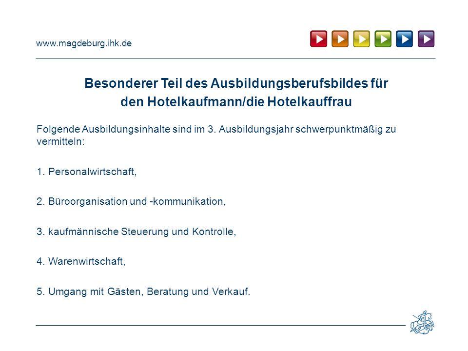 www.magdeburg.ihk.de Besonderer Teil des Ausbildungsberufsbildes für den Hotelkaufmann/die Hotelkauffrau Folgende Ausbildungsinhalte sind im 3.