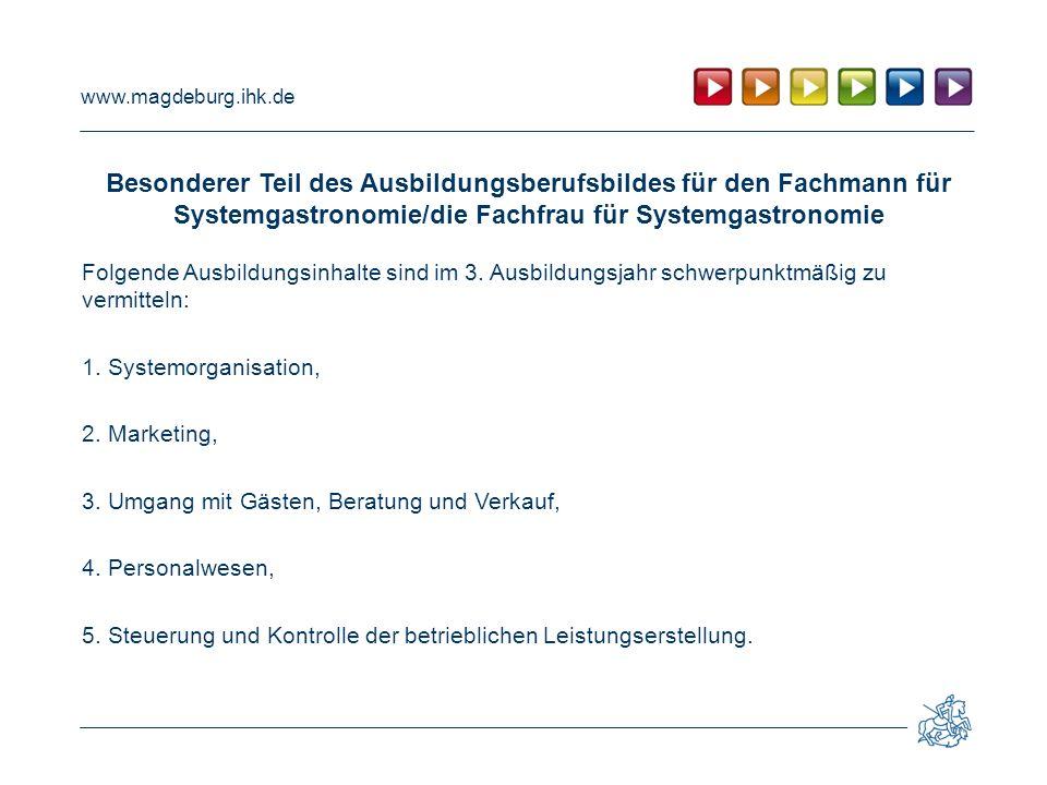 www.magdeburg.ihk.de Besonderer Teil des Ausbildungsberufsbildes für den Fachmann für Systemgastronomie/die Fachfrau für Systemgastronomie Folgende Ausbildungsinhalte sind im 3.