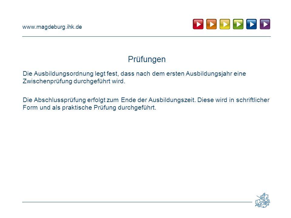 www.magdeburg.ihk.de Prüfungen Die Ausbildungsordnung legt fest, dass nach dem ersten Ausbildungsjahr eine Zwischenprüfung durchgeführt wird.