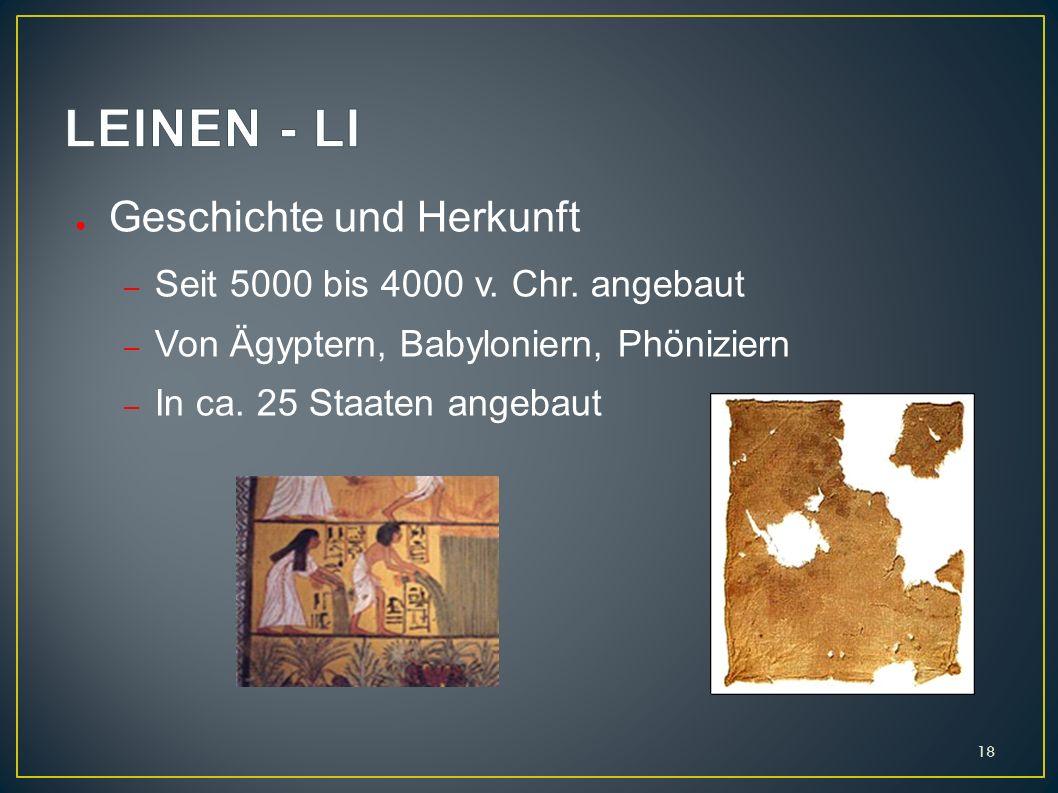 Geschichte und Herkunft – Seit 5000 bis 4000 v. Chr. angebaut – Von Ägyptern, Babyloniern, Phöniziern – In ca. 25 Staaten angebaut 18